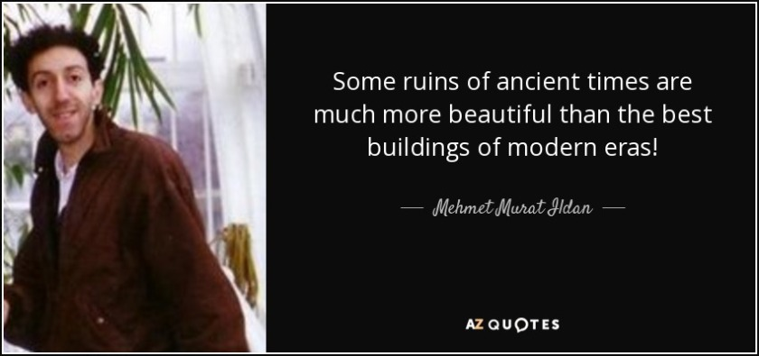 quote-some-ruins-of-ancient-times-are-much-more-beautiful-than-the-best-buildings-of-modern-mehmet-murat-ildan-138-22-04